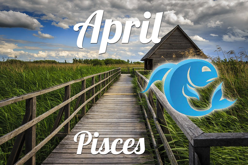Pisces horoscope April