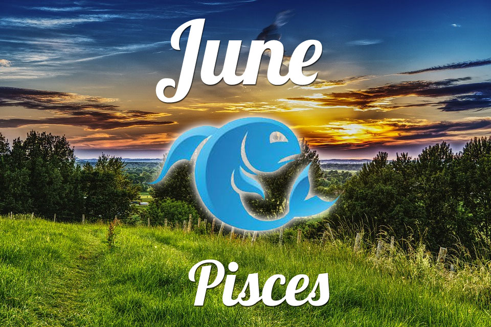 Pisces horoscope June