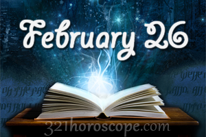 BORN ON FEBRUARY 26 HOROSCOPE AND CHARACTERISTICS