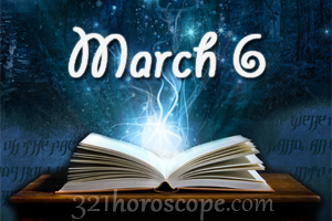 March 6 Birthday Horoscope
