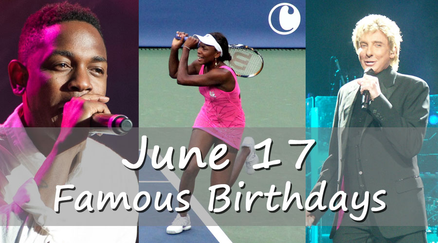 June 17 Birthdays Of Famous People - Characteristics And ...