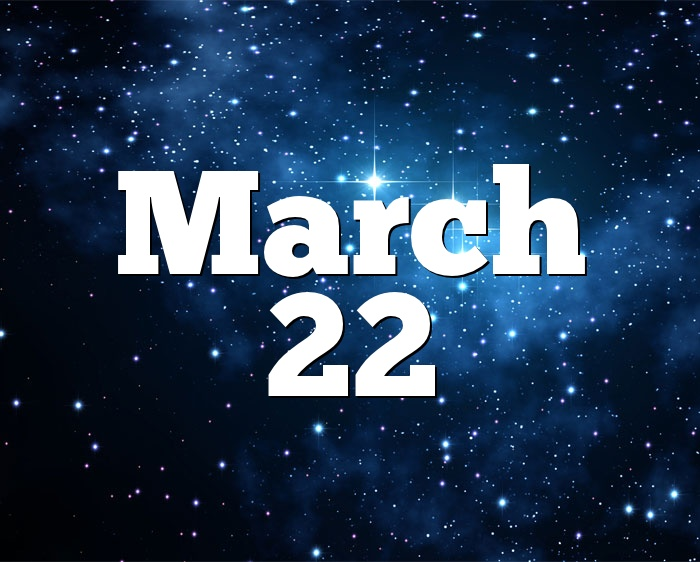 March 22 Birthday Horoscope Zodiac Sign For March 22th