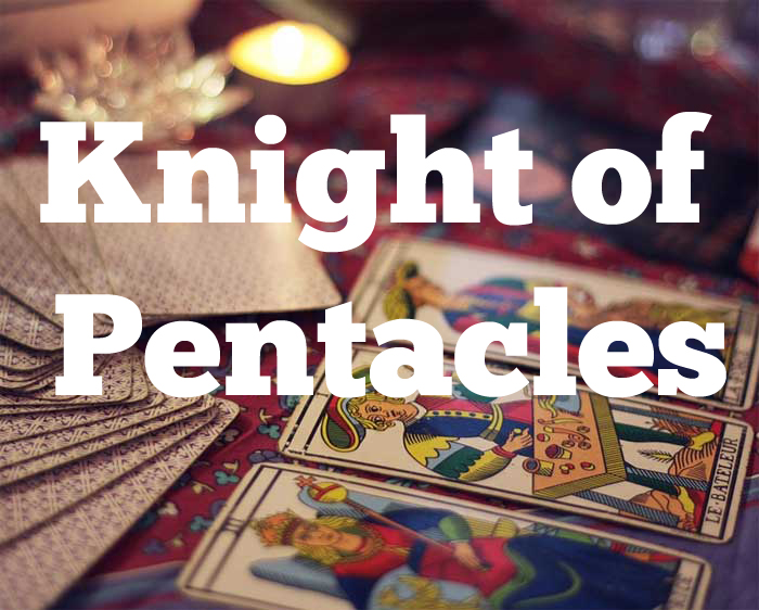 Knight of Pentacles tarot meaning : love, finances, future