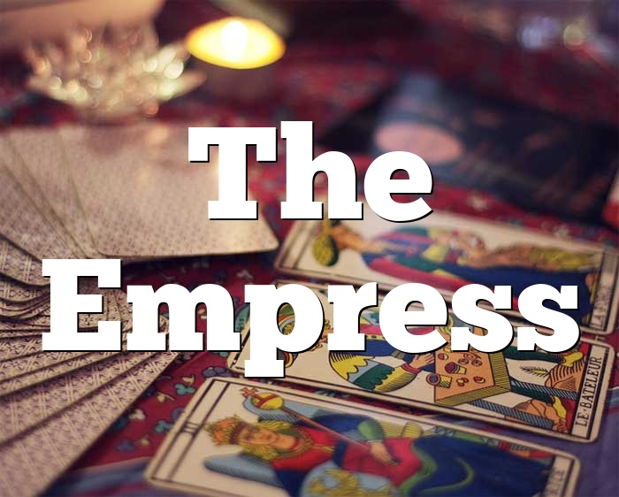 The Empress tarot meaning : love, finances, future, yes or no