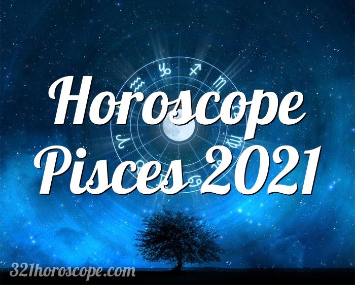 Horoscope Pisces 2021