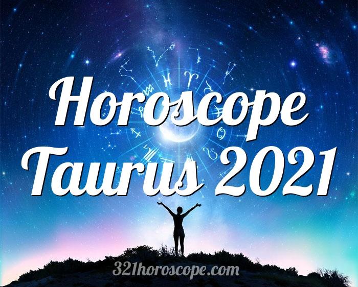 Horoscope Taurus 2021