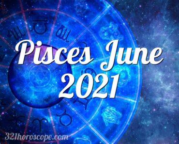 Pisces June 2021